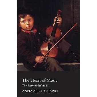 The Heart Of Music  The Story Of The Violin by Chapin & Anna Alice