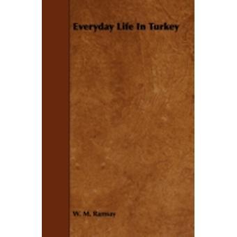 Everyday Life in Turkey by Ramsay & W. M.