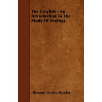 The Crayfish  An Introduction To The Study Of Zoology by Huxley & Thomas Henry