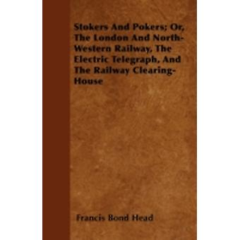 Stokers And Pokers Or The London And NorthWestern Railway The Electric Telegraph And The Railway ClearingHouse by Head & Francis Bond