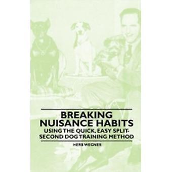 Breaking Nuisance Habits  Using the Quick Easy SplitSecond Dog Training Method by Wegner & Herb