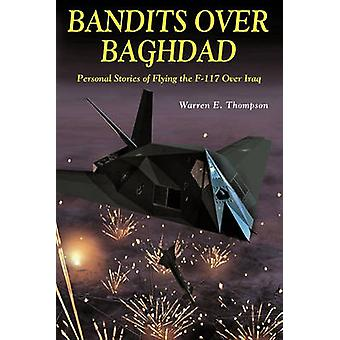 Bandits Over Baghdad Personal Stories of Flying the F117 Over Iraq by Thompson & Warren E.