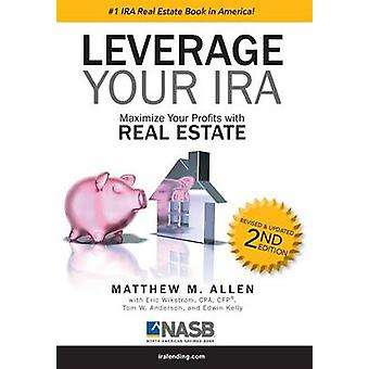 Leverage Your IRA Maximize Your Profits with Real Estate by Allen & Matthew M.