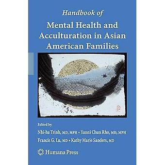 Handbook of Mental Health and Acculturation in Asian American Families by Trinh & Nhiha