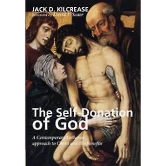 The SelfDonation of God A Contemporary Lutheran Approach to Christ and His Benefits by Kilcrease & Jack D.