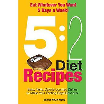 52 Diet Recipes   Easy Tasty Caloriecounted Dishes to Make Your Fasting Days Delicious by Drummond & James