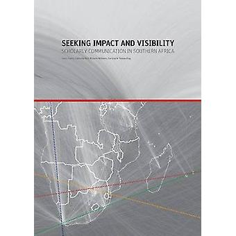 Seeking Impact and Visibility. Scholarly Communication in Southern Africa by Trotter & Henry