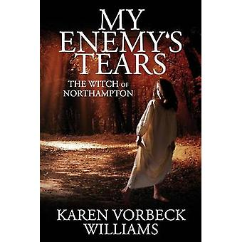 My Enemys Tears The Witch of Northampton by Williams & Karen Vorbeck