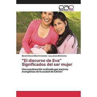 El discurso de Eva Significados del ser mujer by Ulloa Fernndez Daniel Arturo