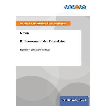 Baukonzerne in der FinanzkriseEigentmer geraten in Schieflage by Trares & T.