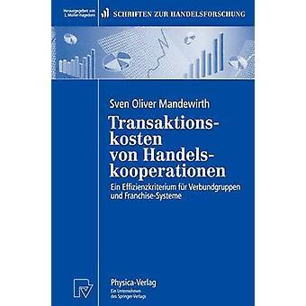 Transaktionskosten von Handelskooperationen  Ein Effizienzkriterium fr Verbundgruppen und FranchiseSysteme by Mandewirth & Sven O.