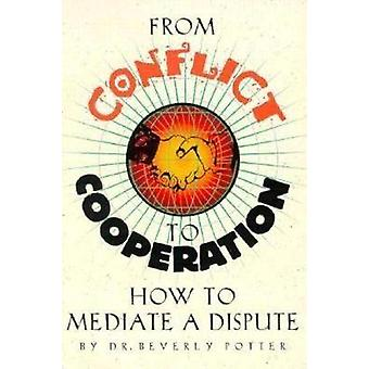 From Conflict To Cooperation How to Mediate a Dispute by Potter & Beverly A