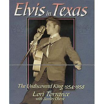 Elvis in Texas The Undiscovered King 19541958 by Torrance & Lori