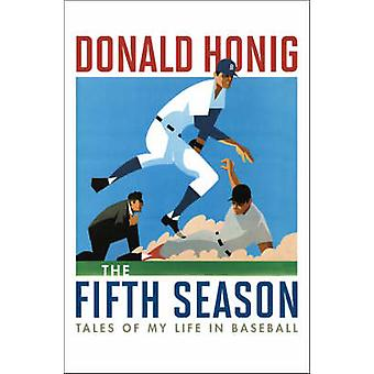 The Fifth Season Tales of My Life in Baseball by Honig & Donald