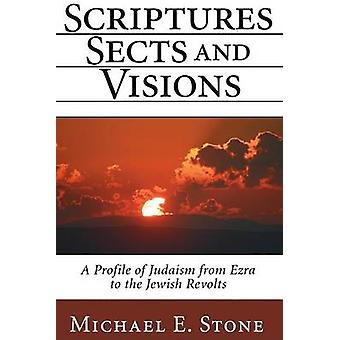 Scriptures Sects and Visions A Profile of Judaism from Ezra to the Jewish Revolts by Stone & Michael E.