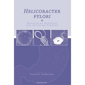 Helicobacter pylori Molecular Genetics and Cellular Biology by Yamaoka & Yoshio
