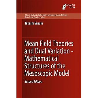 Mean Field Theories and Dual Variation  Mathematical Structures of the Mesoscopic Model by Suzuki & Takashi