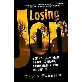 Losing Jon  A Teens Tragic Death a Police CoverUp a Communitys Fight for Justice by David Parrish