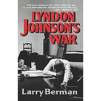 Lyndon Johnson's War - The Road to Stalemate in Vietnam by Larry Berma