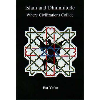 Islam and Dhimmitude - Where Civilizations Collide by Bar Ye'or - 9780