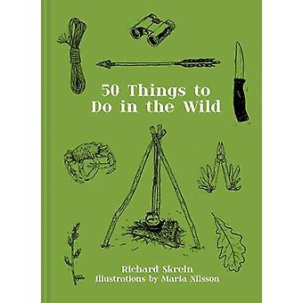 50 Things to Do in the Wild by Richard Skrein - 9781911641216 Book