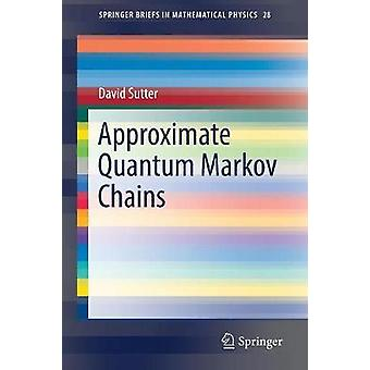 Approximate Quantum Markov Chains by David Sutter - 9783319787312 Book