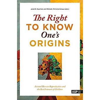 The Right to Know One's Origins - Assisted Human Reproduction and the