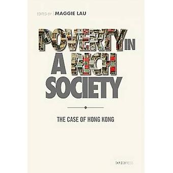 Poverty in a Rich Society - The Case of Hong Kong by Maggie Lau - 9789