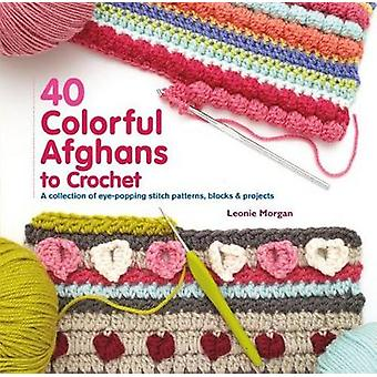40 Colorful Afghans to Crochet - A Collection of Eye-Popping Stitch Pa