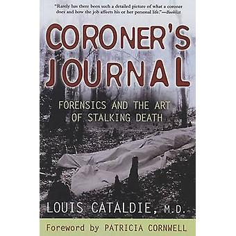 Coroner's Journal - Forensics and the Art of Stalking Death by Louis C