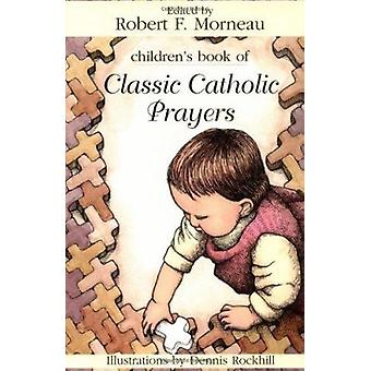 Children's Book of Classic Catholic Prayers by Bishop Robert F. Morne