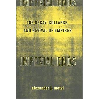 Imperial Ends - The Decay - Collapse - and Revival of Empires by Alexa