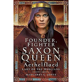 Founder - Fighter - Saxon Queen - Aethelflaed - Lady of the Mercians b