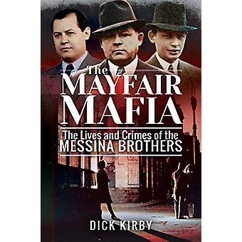 The Mayfair Mafia - The Lives and Crimes of the Messina Brothers by Di