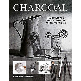 Charcoal - Techniques and tutorials for the complete beginner by Richa