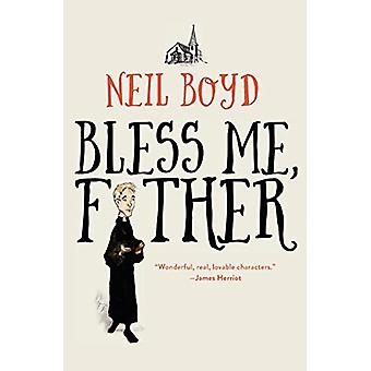 Bless Me - Father by Neil Boyd - 9781504052849 Book