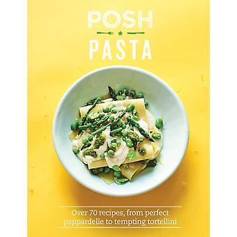 Posh Pasta  Over 70 Recipes from Perfect Pappardelle to Tempting Tortellini by Phillippa Spence