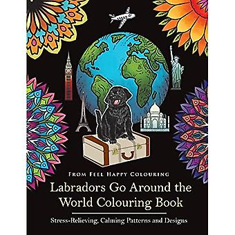 Labradors Go Around the World Colouring Book: Stress-Relieving, Calming Patterns and Designs Volume� 1 (Labradors Go Around the World)