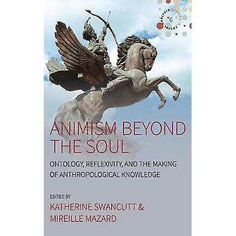 Animism Beyond the Soul Ontology Reflexivity and the Making of Anthropological Knowledge 6 Studies in Social Analysis 6