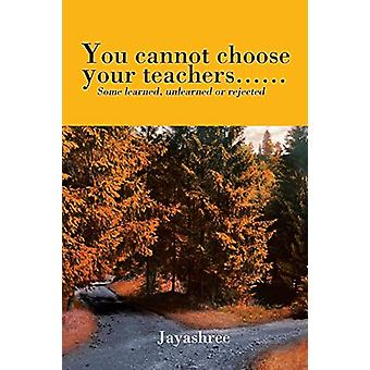 You Cannot Choose Your Teachers...... - Some Learned - Unlearned or Re