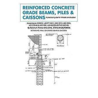 Reinforced Concrete Grade Beams - Piles & Caissons - A Practical G