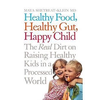 Terveellinen ruoka - Terveellinen suolisto - Onnellinen lapsi - Todellinen lika hänen kasvattamisessaan