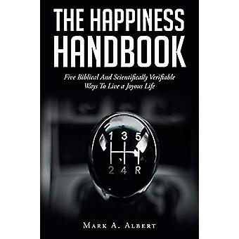 The Happiness Handbook - Five Biblical And Scientifically Verifiable W