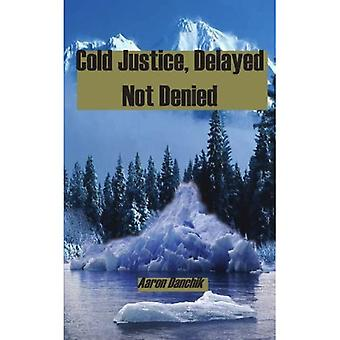 Cold Justice, Delayed Not Denied