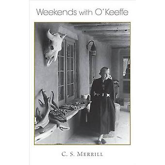 Weekends with OKeeffe by C. S. Merrill