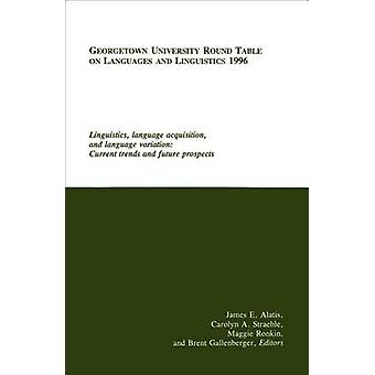 Georgetown University Round Table on Languages and Linguistics GURT 1996 Linguistics Language Acquisition and Language Variation by James E. Alatis