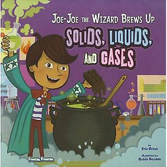 JoJo the Wizard Brews Up Solids Liquids and Gases by Eric Braun