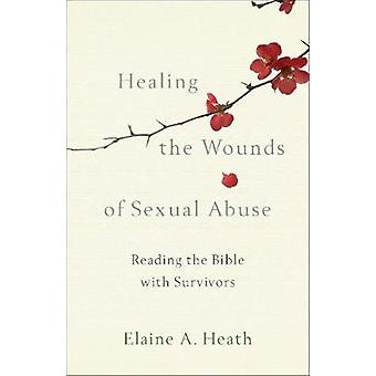 Healing the Wounds of Sexual Abuse Reading the Bible with Survivors