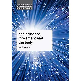 Performance - Movement and the Body by Mark Evans - 9780230392533 Book