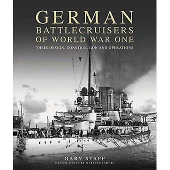 German Battlecruisers of World War One  Their Design Construction and Operations by Gary Staff & Illustrated by Marsden Samuel